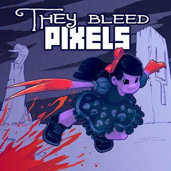 They Bleed Pixels (ゼイ・ブリード・ピクセルズ)